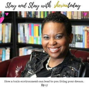 Episode 17- How a toxic environment can lead to you living your dream