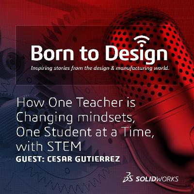 How One Teacher is Changing mindsets, One Student at a Time, with STEM - Ep13