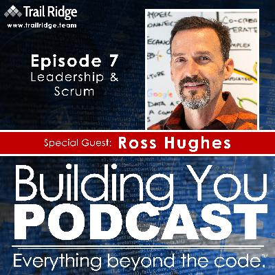 Ep 7 - Ross Hughes - Leadership, Agile & Scrum