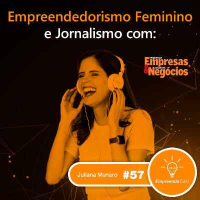 Jornalismo e Empreendedorismo Feminino com: Juliana Munaro | #EP057