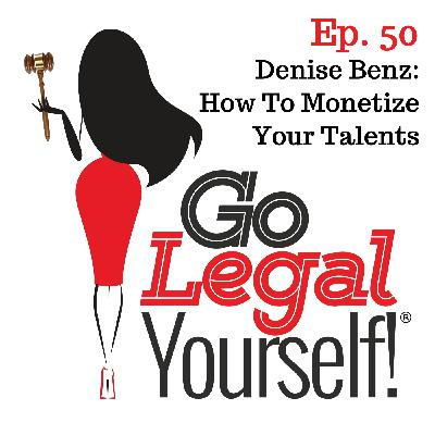 Ep. 50 Denise Benz: How To Monetize Your Talents