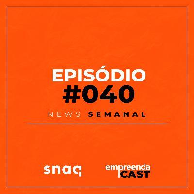 NEWS SEMANAL - EPISÓDIO #040