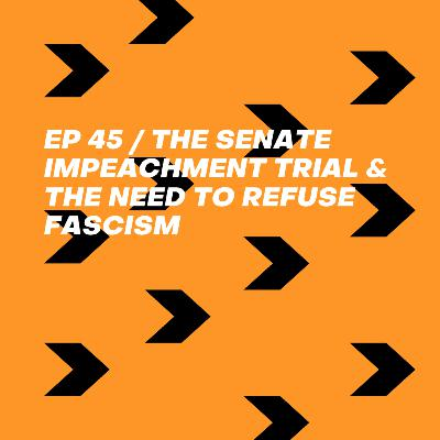The Senate Impeachment Trial & the Need to Refuse Fascism