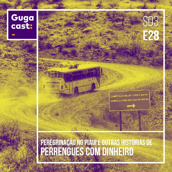 Peregrinação no Piauí e outras histórias de PERRENGUES COM DINHEIRO - Gugacast - S03E28