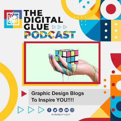 EP: 22 - 10 Graphic Design Blogs To Inspire You!