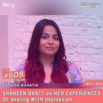 Ep.24 Shaheen Bhatt on Her Experiences OF dealing WITH depression