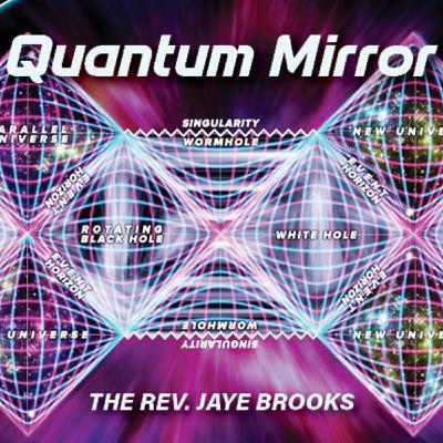 The Quantum Mirror, led by Rev. Jaye Brooks