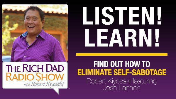 FIND OUT HOW TO ELIMINATE SELF-SABOTAGE – Robert Kiyosaki featuring Josh Lannon
