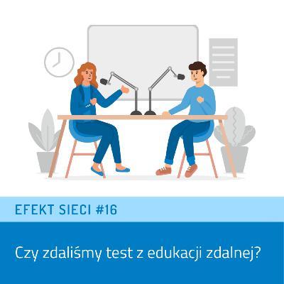 Efekt Sieci #16 - Czy zdaliśmy test z edukacji zdalnej?