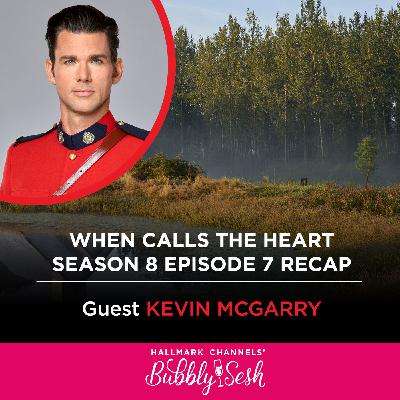 When Calls the Heart S8 Ep 7 Recap with Guest Kevin McGarry