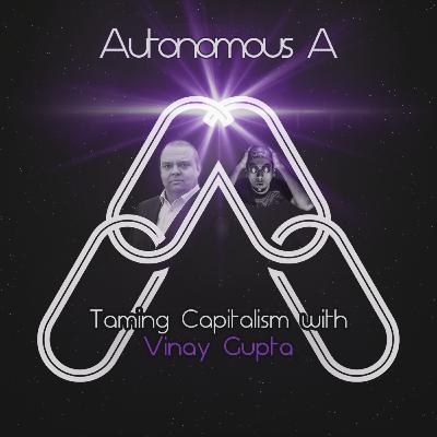 Autonomous A1 - Taming Capitalism with Vinay Gupta of Mattereum