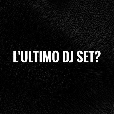 L'ultimo dj set? / PropagandaMix