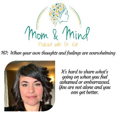 167: When Your Own Thoughts and Feelings are Overwhelming