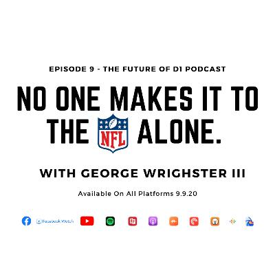 No One Makes It To The NFL Alone with NFL Vet George Wrighster III