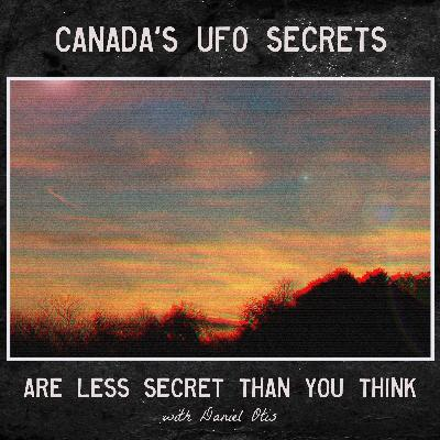 Canada's UFO Secrets Are Less Secret Than You Think (with Daniel Otis)