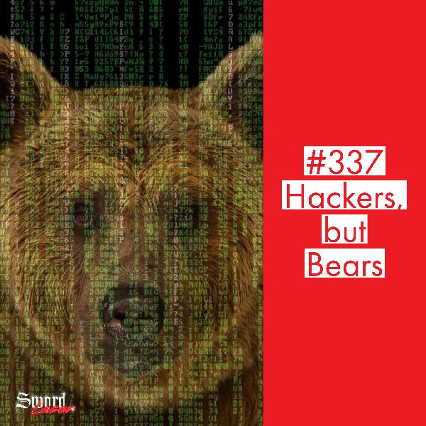 #337 - Hackers, but Bears