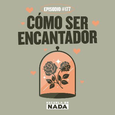 """EP #177 - Cómo ser encantador y """"Lo Sinson"""""""