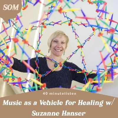 Music as a Vehicle for Healing w/ Dr. Suzanne Hanser