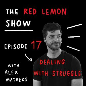How to deal with STRUGGLE as a creative entrepreneur [Red Lemon Show 17]