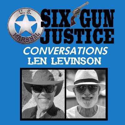 SIX-GUN JUSTICE CONVERSATIONS—LEN LEVINSON