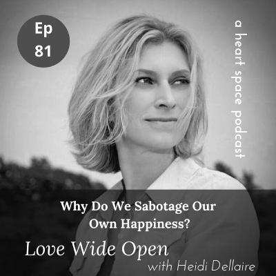 Ep 81 Why Do We Sabotage Our Own Happiness?