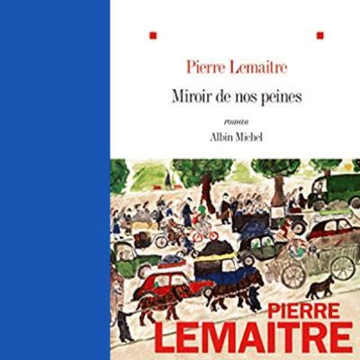 Miroir de nos peines (extrait du livre de Pierre Lemaitre)