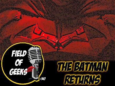 FIELD of GEEKS 147 - THE BATMAN RETURNS