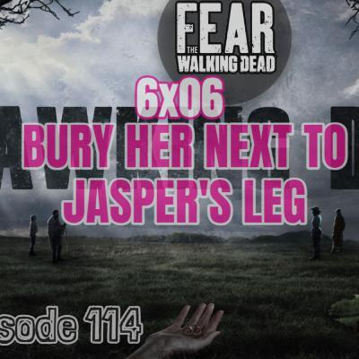 [Episode 114] Fear The Walking Dead | 6x06 | Bury Her Next to Jasper's Leg