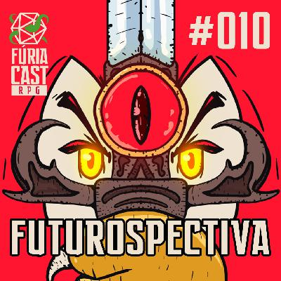 FÚRIACAST RPG #010: FUTUROSPECTIVA