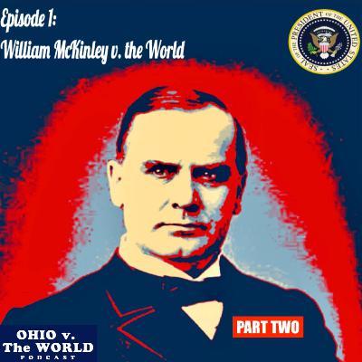Ep. 1, Part 2: William McKinley v. the World