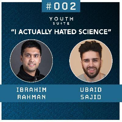 "#002 ""I Actually Hated Science""   Ubaid Sajid"