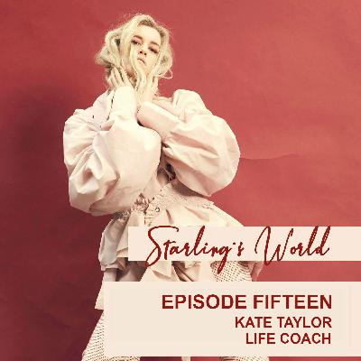 Starling's World meets Kate Taylor - Life Coach (Episode 15)