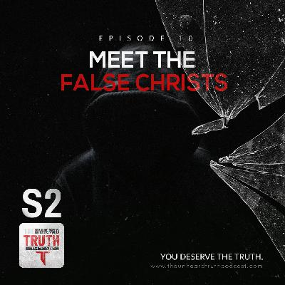 S2EP10: Meet the False Christs
