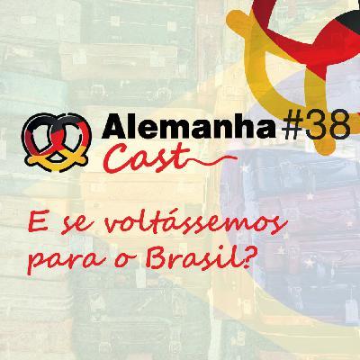 #38 E se voltássemos para o Brasil?