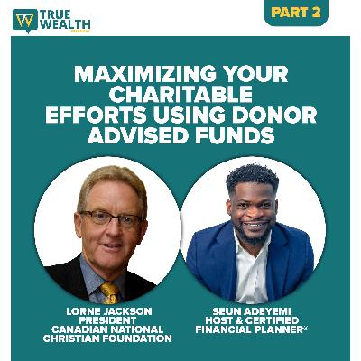 Maximizing Your Charitable Efforts Using Donor Advised Funds - Part 2