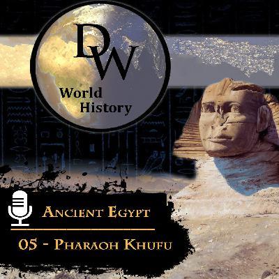 Ancient Egypt - 05 - Pharaoh Khufu