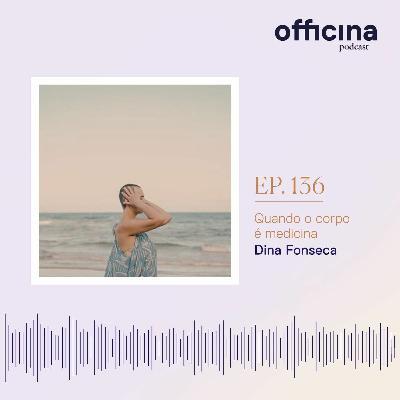 episódio 136 // quando o corpo é medicina com Dina Fonseca