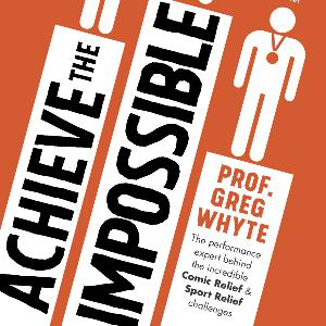 Episode 8 - Professor Greg Whyte OBE - Achieving the Impossible