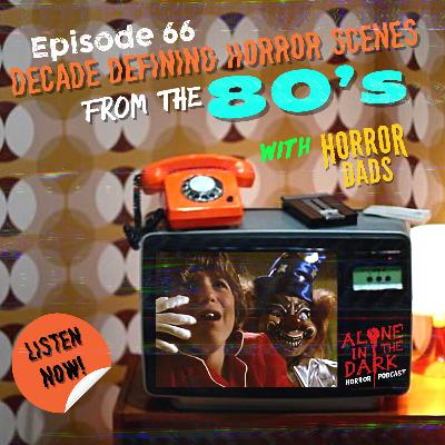 Ep. 66 Decade Defining Horror Scene's from the 80's with Horror Dads