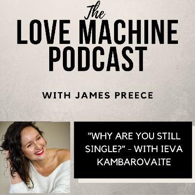 Why Are You Still Single?  With Ieva Kambarovaite