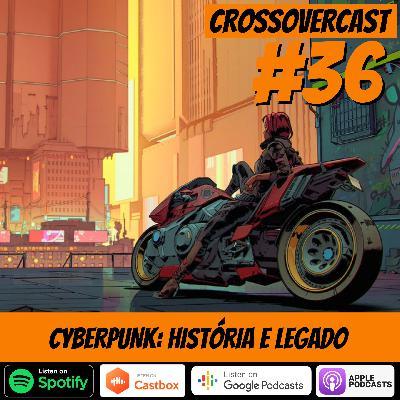 CrossoverCast 36 – Cyberpunk: História e Legado