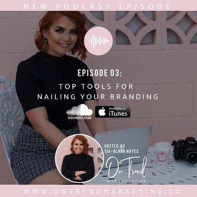 Episode 03 - Top Tools For Nailing Your Branding