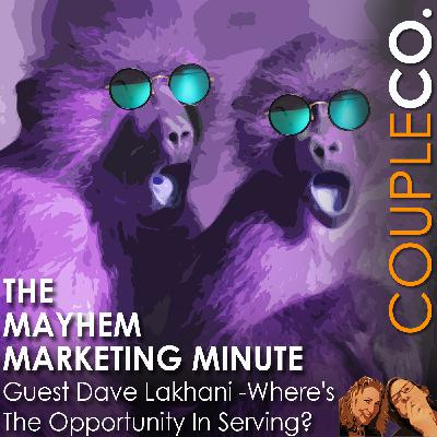 Mayhem Marketing Minute: Where's The Opportunity In Serving?