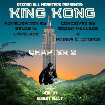 RAM Presents: KING KONG- Chapter 2 of the Original Novelization