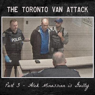 The Toronto Van Attack - 3 - Alek Minassian is Guilty