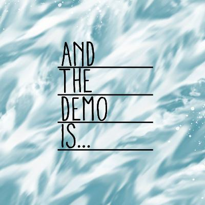 And The Demo Is...Ep. 1: Part 1