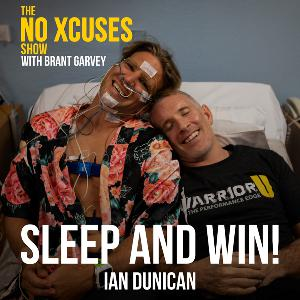 EP009 Sleep and Win with Ian Dunican - The No Xcuses Show