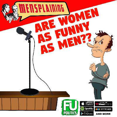 MENSPLAINING - ARE WOMEN AS FUNNY AS MEN??