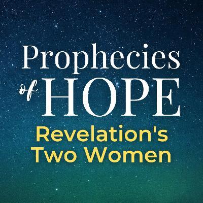 Prophecies of Hope | 18 | Revelation's Two Women