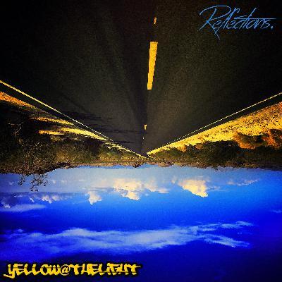 Reflections ('09 -'19) - www.yellowatthelight.com =)